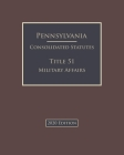 Pennsylvania Consolidated Statutes Title 51 Military Affairs 2020 Edition Cover Image