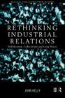 Rethinking Industrial Relations: Mobilisation, Collectivism and Long Waves (Routledge Studies in Employment Relations) Cover Image