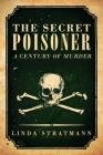 The Secret Poisoner: A Century of Murder Cover Image