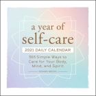 A Year of Self-Care 2021 Daily Calendar: 365 Simple Ways to Care for Your Body, Mind, and Spirit Cover Image