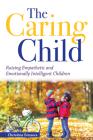The Caring Child: Raising Empathetic and Emotionally Intelligent Children Cover Image