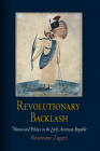 Revolutionary Backlash: Women and Politics in the Early American Republic (Early American Studies) Cover Image