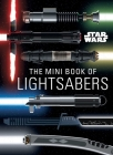 Star Wars: The Mini Book of Lightsabers: (Lightsaber Collection, Lightsaber Guide, Gifts for Star Wars fans) Cover Image