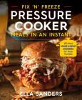 Fix 'n' Freeze Pressure Cooker Meals in an Instant: 100 Best Make-Ahead Dinners for Busy Families Cover Image