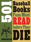 501 Baseball Books Fans Must Read before They Die Cover Image
