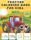 Tractor Coloring Book for Kids Ages 2-4: +40 Big & Simple Design & Pictures For Tractors And Various Agricultural Vehicles Ready For Coloring For Kids Cover Image