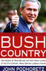 Bush Country: How George W. Bush Became the First Great Leader of the 21st Century---While Driving Liberals Insane Cover Image