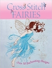 Cross Stitch Fairies: Over 50 Enchanting Designs Cover Image