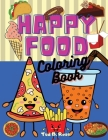HAPPY FOOD Coloring Book: Amazing and Delicious Coloring Book for food lovers / Super Gift for kids and adults / 50+ images with cute and sweet Cover Image
