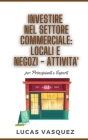 Investire Nel Settore Commerciale: LOCALI E NEGOZI-ATTIVITA' . Commercial Real estate investing and the best professional for your business DOUBLE BOO Cover Image