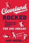 Cleveland Rocked: The Personalities, Sluggers, and Magic of the 1995 Indians Cover Image