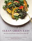 Clean Green Eats: 100+ Clean-Eating Recipes to Improve Your Whole Life Cover Image