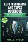 Keto Pescatarian And Tapas Cookbook: 2 Books In 1: Over 150 Dishes For Cooking Fish Seafood And Healthy Mediterranean Food Cover Image