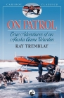 On Patrol: True Adventures of an Alaska Game Warden (Caribou Classics) Cover Image