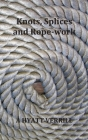 Knots, Splices and Rope-Work (Fully Illustrated) Cover Image