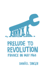 Prelude to Revolution: France in May 1968 Cover Image