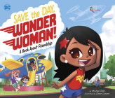 Save the Day, Wonder Woman!: A Book about Friendship (DC Super Heroes #89) Cover Image