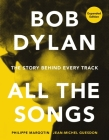 Bob Dylan All the Songs: The Story Behind Every Track Expanded Edition Cover Image