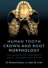 Human Tooth Crown and Root Morphology: The Arizona State University Dental Anthropology System Cover Image