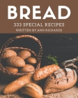 333 Special Bread Recipes: Discover Bread Cookbook NOW! Cover Image