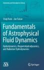 Fundamentals of Astrophysical Fluid Dynamics: Hydrodynamics, Magnetohydrodynamics, and Radiation Hydrodynamics (Astronomy and Astrophysics Library) Cover Image