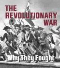 The Revolutionary War: Why They Fought (What Were They Fighting For?) Cover Image