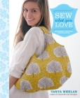 Sew What You Love: The Easiest, Prettiest Projects Ever [With Pattern(s)] Cover Image