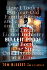 Bulleit Proof: How I Took a 150-Year-Old Family Recipe and a Revolver, and Disrupted the Entire Liquor Industry One Bottle, One Sip, Cover Image