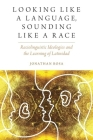 Looking Like a Language, Sounding Like a Race: Raciolinguistic Ideologies and the Learning of Latinidad (Oxf Studies in Anthropology of Language) Cover Image