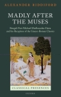 Madly After the Muses: Bengali Poet Michael Madhusudan Datta and His Reception of the Graeco-Roman Classics (Classical Presences) Cover Image