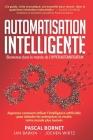 Automatisation Intelligente: Apprenez comment utiliser l'intelligence artificielle pour stimuler les entreprises et rendre notre monde plus humain Cover Image