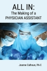 All in: The Making of a PHYSICIAN ASSISTANT Cover Image