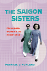 The Saigon Sisters: Privileged Women in the Resistance Cover Image