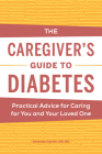 The Caregiver's Guide to Diabetes: Practical Advice for Caring for You and Your Loved One Cover Image