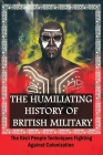 The Humiliating History Of British Military: The Kisii People Techniques Fighting Against Colonization: Gusii Experience Under British Rule Cover Image