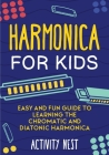 Harmonica for Kids: Easy and Fun Guide to Learning the Chromatic and Diatonic Harmonica Cover Image