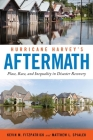 Hurricane Harvey's Aftermath: Place, Race, and Inequality in Disaster Recovery Cover Image