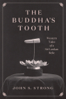 The Buddha's Tooth: Western Tales of a Sri Lankan Relic (Buddhism and Modernity) Cover Image