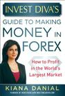Invest Diva's Guide to Making Money in Forex: How to Profit in the World's Largest Market Cover Image