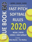 2020 BlueBook 60 - The Ultimate Guide to Fastpitch Softball Rules: Featuring NCAA, NFHS, USSSA and USA Softball Rule Sets Cover Image