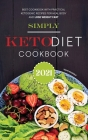 Simply Keto Diet Cookbook 2021: Best Cookbook With Practical Ketogenic Recipes for Heal Body and Lose Weight Fast Cover Image