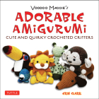 Adorable Amigurumi - Cute and Quirky Crocheted Critters: Instructions for Crocheted Stuffed Toys Cover Image