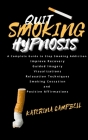 Quit Smoking Hypnosis: A Complete Guide to stop Smoking Addiction, Improve Recovery, Guided Imagery, Visualizations, Relaxation Techniques, S Cover Image