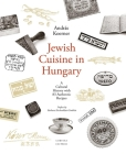 Jewish Cuisine in Hungary: A Cultural History with 83 Authentic Recipes Cover Image