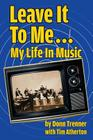 Leave It to Me... My Life in Music Cover Image