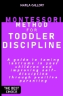 Montessori Method for Toddler Discipline: A guide to taming tantrums in your children and improving self-discipline through positive parenting. Cover Image