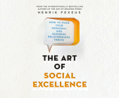 The Art of Social Excellence: How to Make Your Personal and Business Relationships Thrive Cover Image