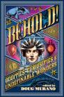 Behold!: Oddities, Curiosities and Undefinable Wonders Cover Image