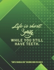 Life is short. Smile while you still have teeth.: