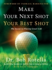Make Your Next Shot Your Best Shot: The Secret to Playing Great Golf Cover Image